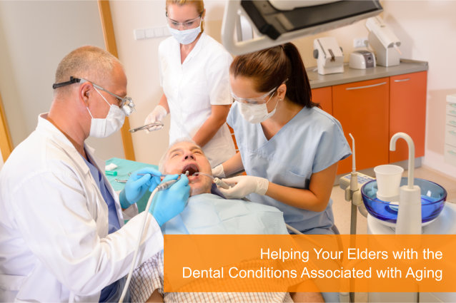 Helping Your Elders with the Dental Conditions Associated with Aging