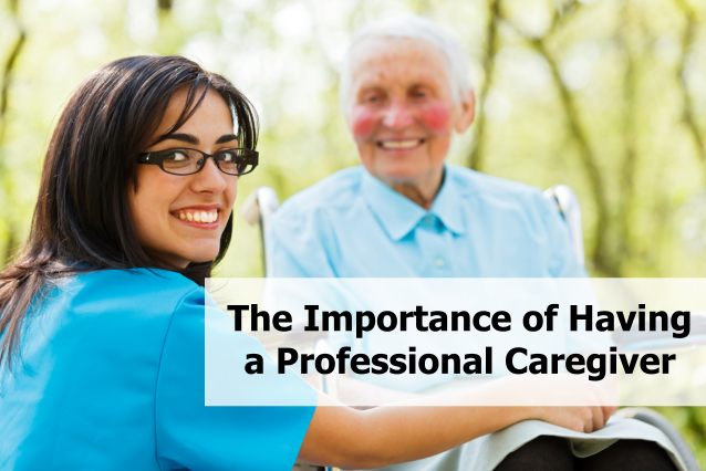 The Importance of Having a Professional Caregiver